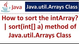 How to sort the intArray? | sort(int[] a) method of Java.util.Arrays Class