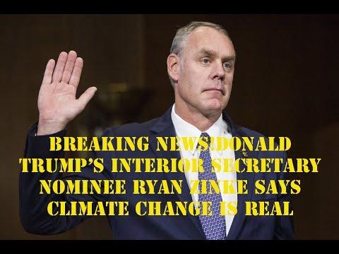 News Alert ,Donald Trump's Interior Secretary Nominee Ryan Zinke Says Climate Change Is real