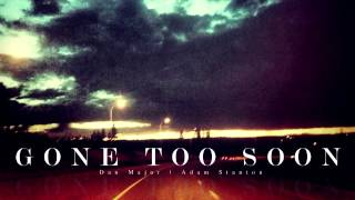 Dan Major - Gone Too Soon feat. Adam Stanton