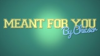 Meant For You By Chicser (Lyric Video)