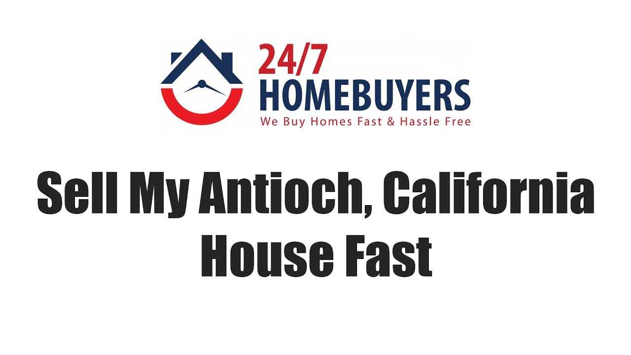 Sell My Antioch California House Fast || 247 Homebuyers