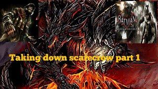 Batman arkham taking down scarecrow part 1