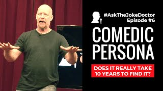 Your Comedic Persona; Does it Really Take 10 Years to Find It?  AskTheJokeDoctor Episode #6