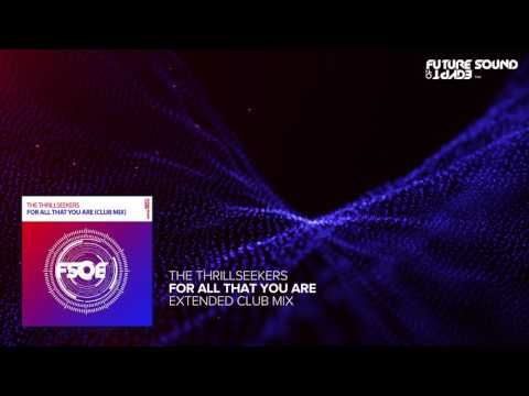 The Thrillseekers - For All That You Are (Club Mix)