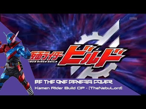 Be The One Genesis Cover (Kamen Rider Build OP) - [TheNebuLord]