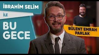 İbrahim Selim ile Bu Gece: Bülent Emrah Parlak, BKM Mutfak Anıları, Aldatma Saati, Fondip Challenge