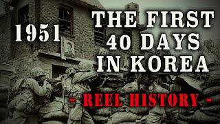 """The First 40 Days in Korea"" 1951 - Korean War REEL History"
