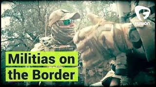 Inside a Right-Wing Militia's Border Security Operation by : Fusion