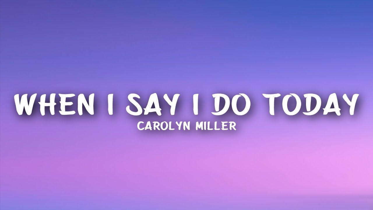 Download Carolyn Miller - When I Say I Do Today (Lyrics)
