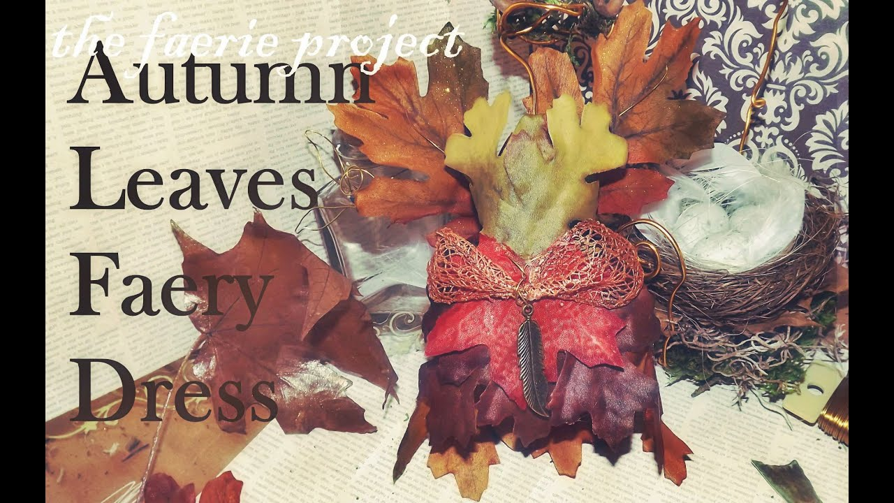 How-To Make Autumn Leaf Fairy Dress | The Faerie Project & How-To Make Autumn Leaf Fairy Dress | The Faerie Project - YouTube