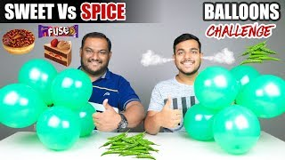 SWEET VS SPICE BALLOONS CHALLENGE | Spicy Food Challenge | Eating Competition | Food Challenge