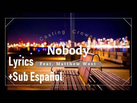 Nobody (ft Matthew West) - Casting Crowns (Lyrics +Sub Español)