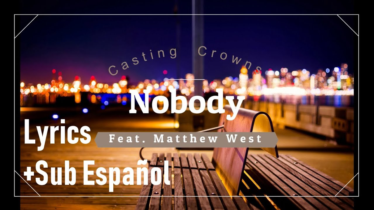 Nobody Ft Matthew West Casting Crowns Lyrics Sub Espanol Youtube Download easily transposable chord charts and sheet music plus lyrics for 100,000 songs. nobody ft matthew west casting crowns lyrics sub espanol