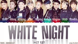 NCT 127 (엔시티 127) - 'WHITE NIGHT' (백야) Lyrics [Color Coded_Han_Rom_Eng]