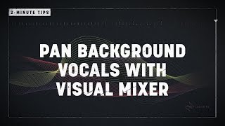 2-Minute Tips: Pan Background Vocals with Visual Mixer