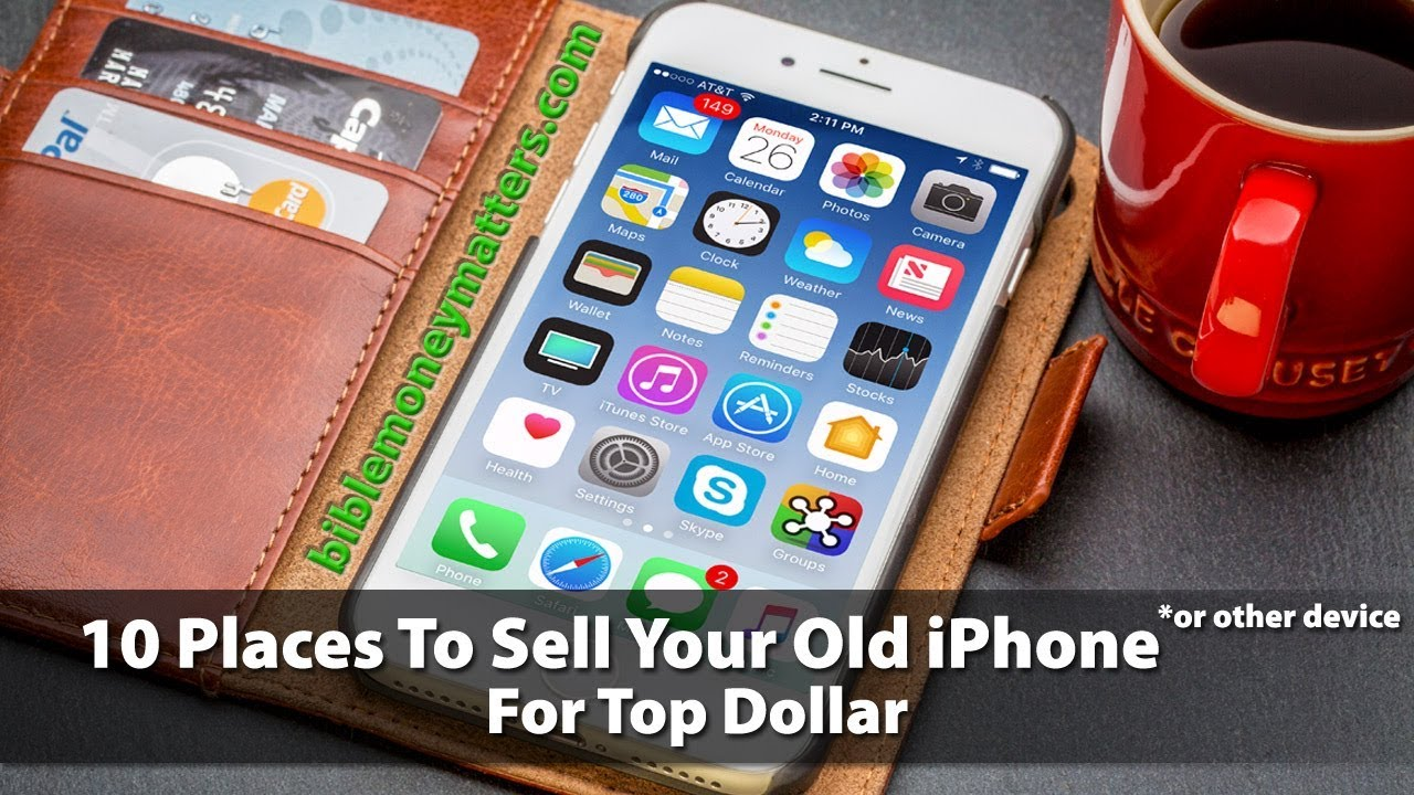 20 Places To Sell Your Old iPhone Or Other Smartphone For Top Dollar