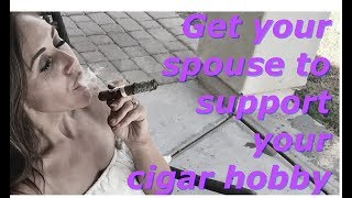 Get your partner to support your cigar smoking without a fight!