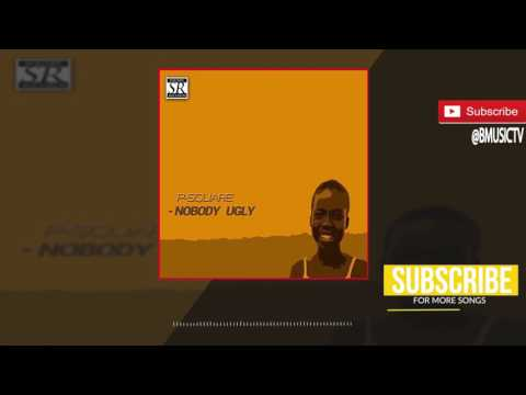 P-Square - NoBody Ugly (OFFICIAL AUDIO 2017)