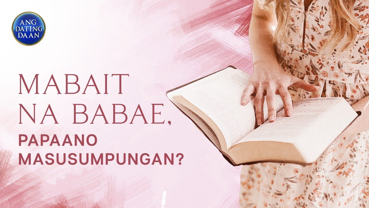 Download Mabait na babae, papaano masusumpungan? | Ang Dating Daan