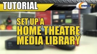 Newegg TV: Setting Up a Home Theatre Media Library In Under 90 Seconds