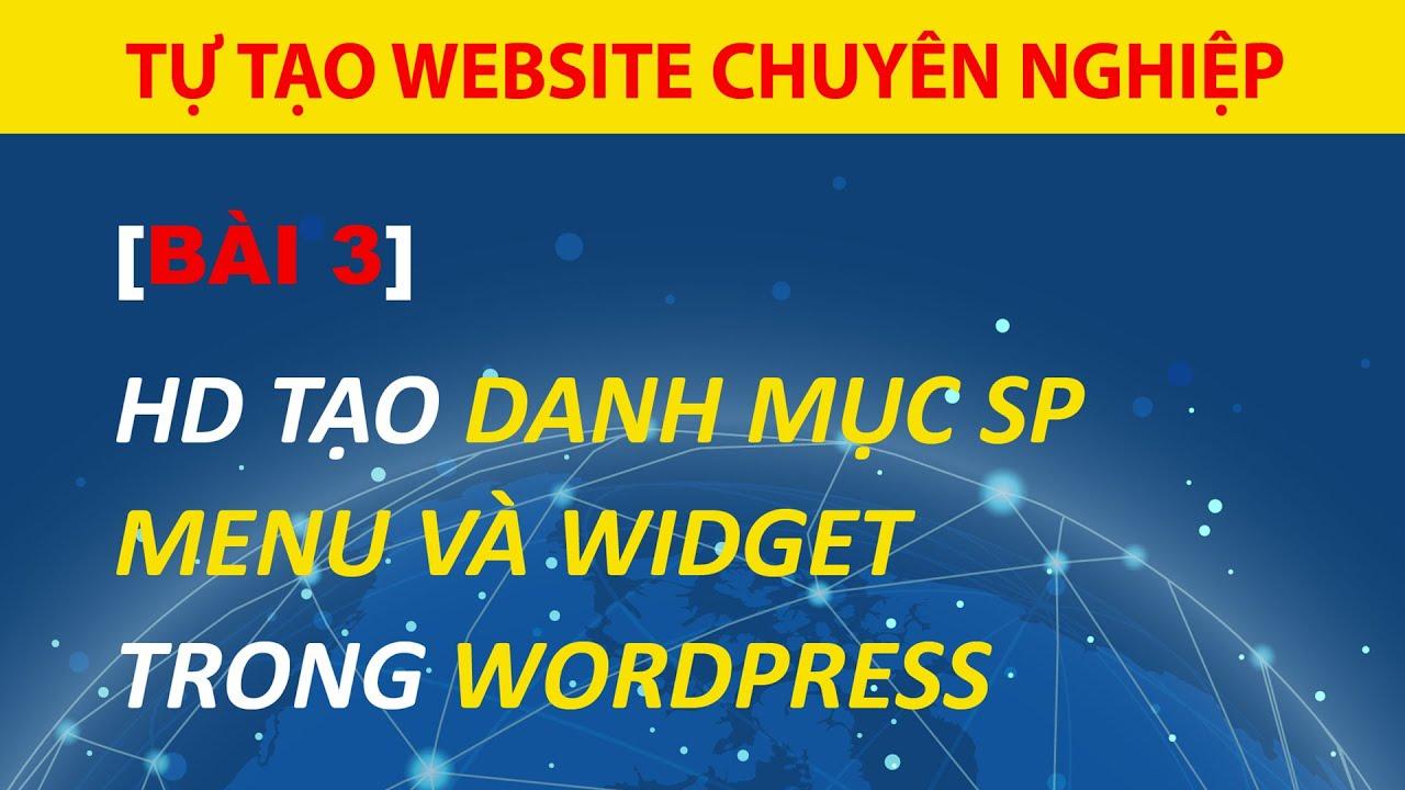 [Bài 3] Hướng Dẫn Tạo Danh Mục Sản Phẩm, Menu Và Widget Trong WordPress