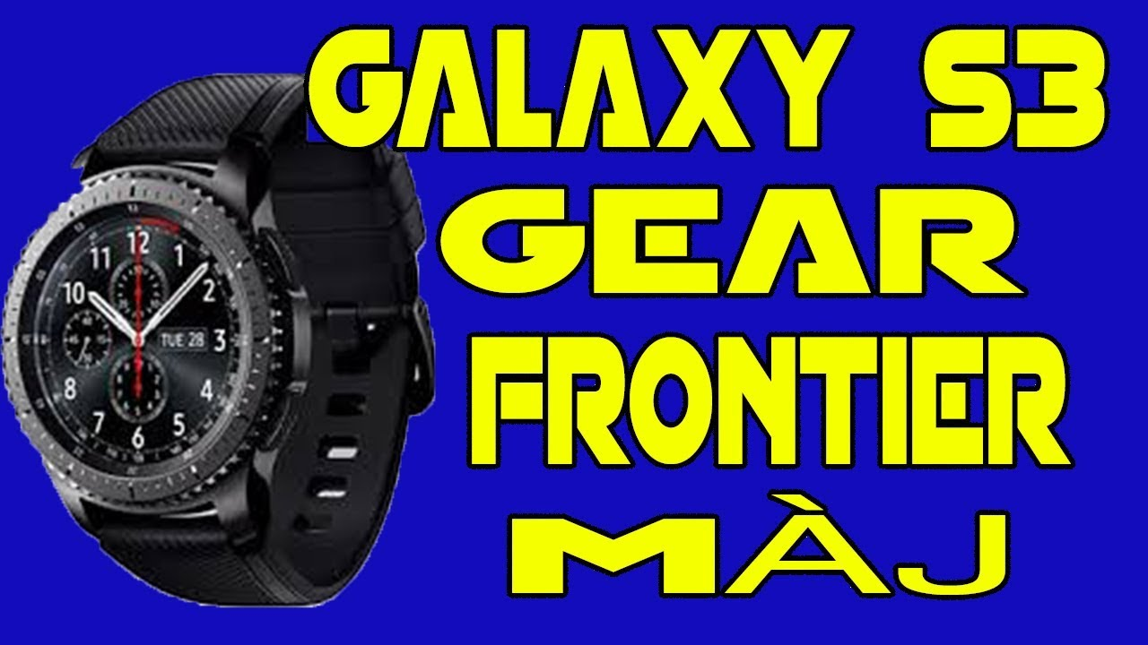 test samsung galaxy gear s3 frontier derni re m j montre connect nouveaut s svoice et plus