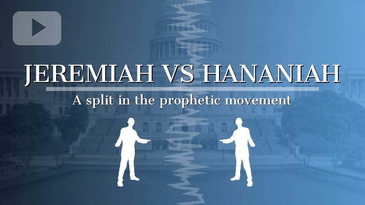 JEREMIAH VS HANANIAH | A SPLIT IN THE PROPHETIC MOVEMENT