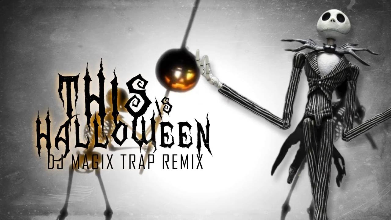 Nightmare Before Christmas - This is Halloween ( DJ MAGIX TRAP REMIX ...
