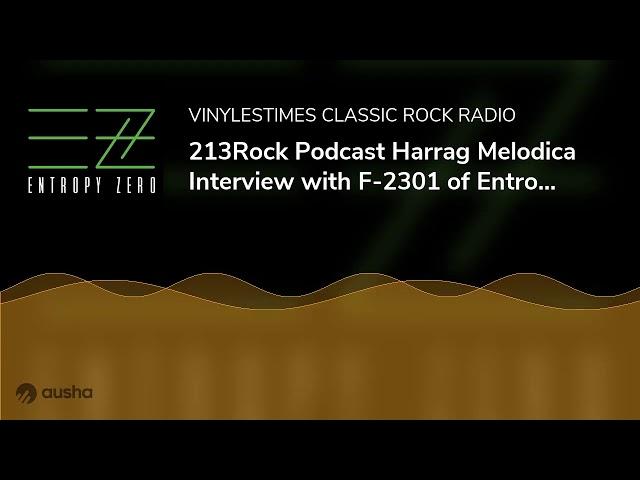 [Interview] - 213Rock Podcast Harrag Melodica -  F-2301 of Entropy Zero 18 09 2020