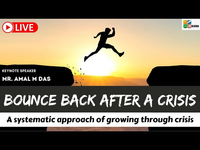 Bounce back after a Crisis! A systematic approach of growing through crisis   Amal M Das