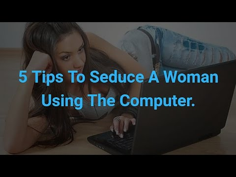 5 Tips To Seduce A Woman Using The Computer