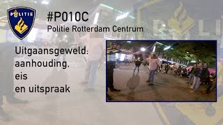 Politie #PRO247 Uitgaansgeweld: aanhouding, eis en uitspraak.