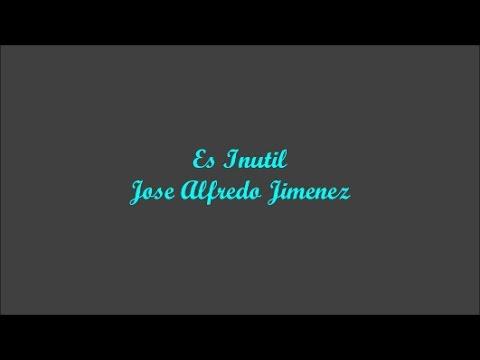 es-inutil-(it's-useless)---jose-alfredo-jimenez-(letra---lyrics)