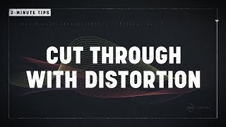 2-Minute Tips: Cut Through the Mix with Distortion