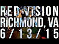 watch he video of Red Vision - Richmond, VA (6/13/15)