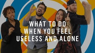 What to Do When You Feel Useless and Alone