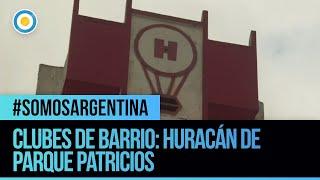 #SomosArgentina | Clubes de Barrio : Huracan de Parque Patricios  (1 de 2)