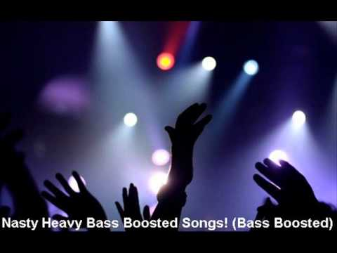 Nasty Heavy  Songs!   (Bass Boosted)