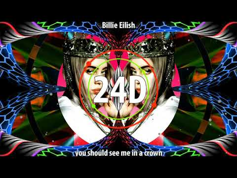 BillieEilish - You Should See Me In A Crown  (24D AUDIO)🎧 (Use Headphones)