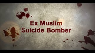 Ex Suicide Bomber Testimony - ESCAPE FROM HELL
