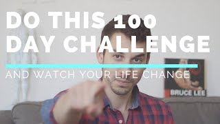 Try This 100 Day Challenge and Watch Your Life Change