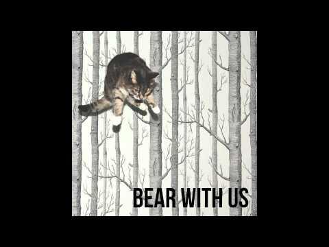 Bear With Us  I'm Alright