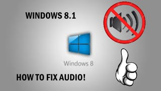 How To Fix Windows 8.1 Audio Problem!