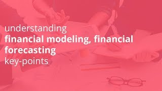 understanding financial modeling, financial forecasting key points