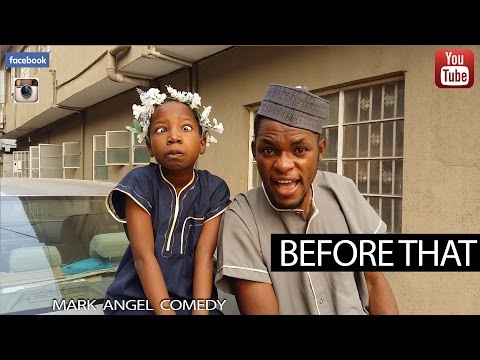 Video(skit): Mark Angel Comedy - BEFORE THAT