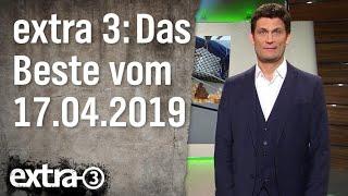 Extra 3 Spezial: Das Beste der vergangenen Monate vom 17.04.2019