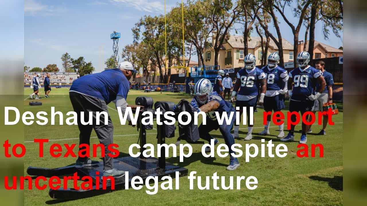 Deshaun Watson will report to Texans camp despite an uncertain ...