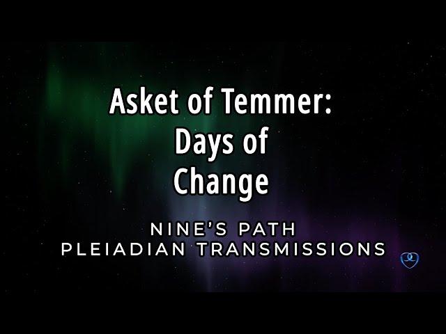 Days of Change | Asket of Temmer | Nine's Path Pleiadian Transmission