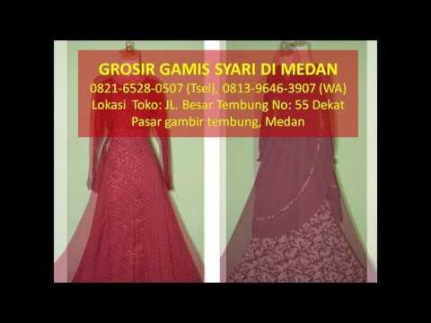 0821-6528-0507 (Tsel), Grosir Gamis Syari Medan