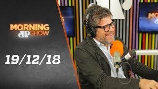 Morning Show - edição completa - 19/12/18